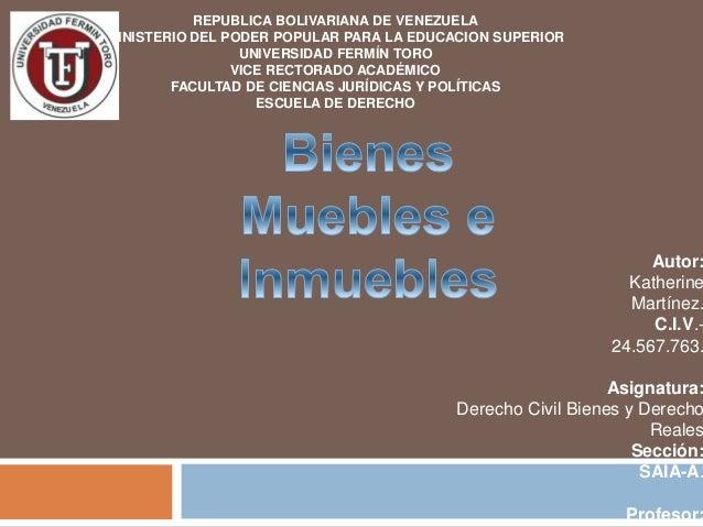 Autor:  Katherine  Martínez.  C.I.V.-  24.567.763.  Asignatura:  Derecho Civil Bienes y Derecho  Reales  Sección:  SAIA-A....
