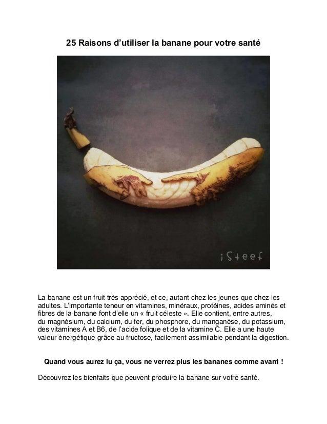 25 Raisons d'utiliser la banane pour votre santé La banane est un fruit très apprécié, et ce, autant chez les jeunes que c...