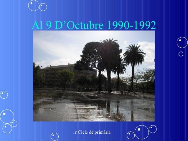 Al 9 D'Octubre 1990-1992       1r Cicle de primària