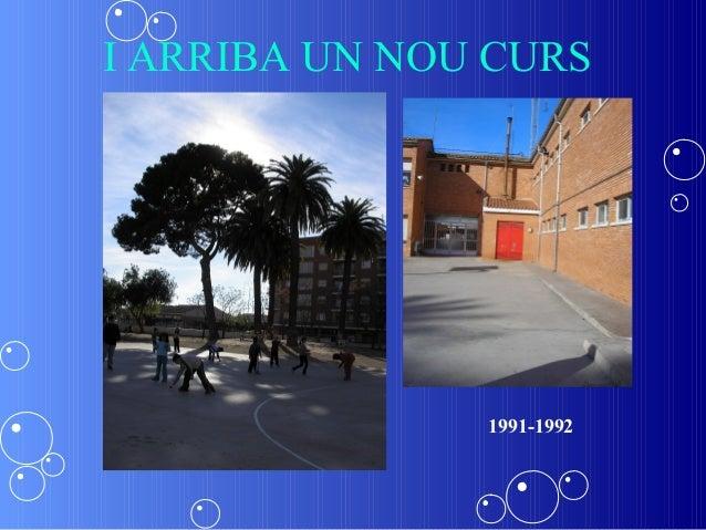 I ARRIBA UN NOU CURS               1991-1992