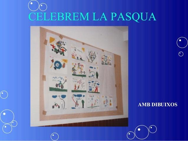 CELEBREM LA PASQUA               AMB DIBUIXOS