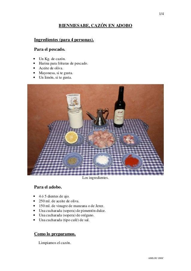 1/4 AMLOU.DOC BIENMESABE, CAZÓN EN ADOBO Ingredientes (para 4 personas). Para el pescado. • Un Kg. de cazón. • Harina para...