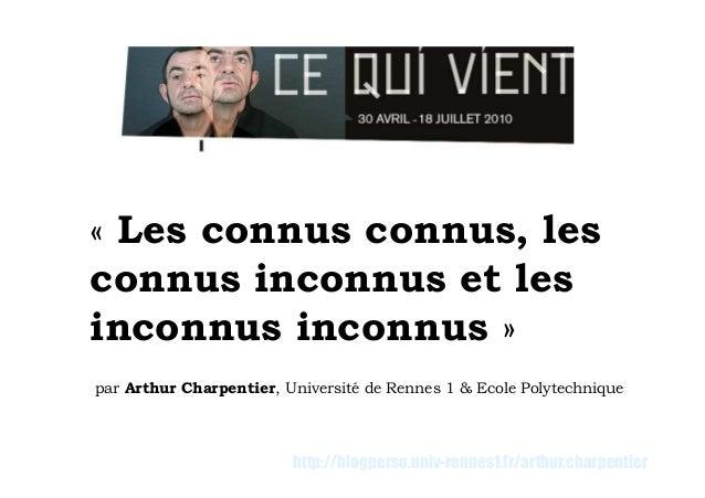 « Les connus connus, lesconnus inconnus et lesinconnus inconnus »par Arthur Charpentier, Université de Rennes 1 & Ecole Po...
