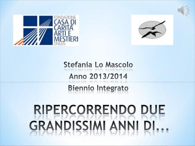 FONDAZIONE  - CASA DI .  -- - 7 CARITA  / % y' NÈQTIERI  I.  4 À ONLUS  Stefania Lo Mascolo Anno 2013/2014 Biennio Integra...