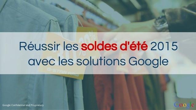 Réussir les soldes d'été 2015 avec les solutions Google Google Confidential and Proprietary