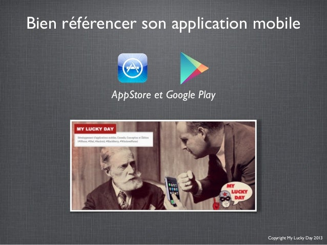 Bien référencer son application mobileCopyright My Lucky Day 2013AppStore et Google Play