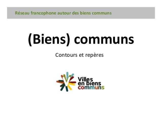 (Biens) communs Rseau francophone autour des biens communs Contours et repères