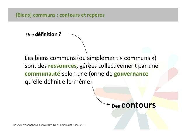 (Biens) communs : contours et repères Une dnion ? Des contours Réseau francophone autour des biens communs – mai 2013 Les ...