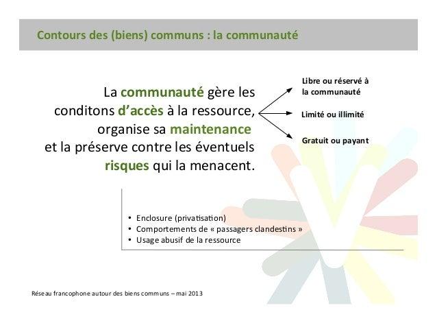 Contours des (biens) communs : la communaut Réseau francophone autour des biens communs – mai 2013 La communaut gère les c...