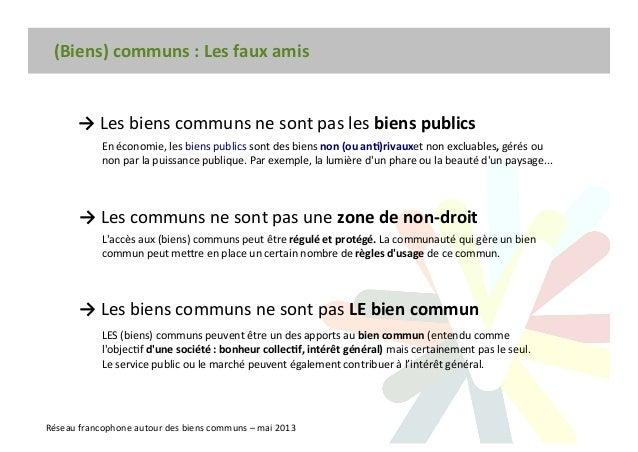 (Biens) communs : Les faux amis Réseau francophone autour des biens communs – mai 2013 → Les biens communs ne sont pas les...