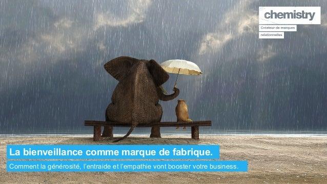 La bienveillance comme marque de fabrique. Comment la générosité, l'entraide et l'empathie vont booster votre business.