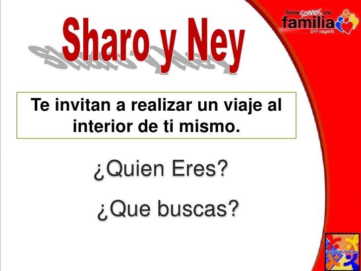 Sharo y Ney<br />Te invitan a realizar un viaje al interior de ti mismo.<br />¿Quien Eres?<br />¿Que buscas?<br />