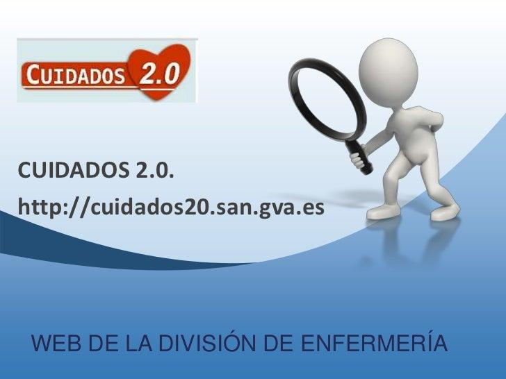 CUIDADOS 2.0.<br />http://cuidados20.san.gva.es<br />WEB DE LA DIVISIÓN DE ENFERMERÍA<br />