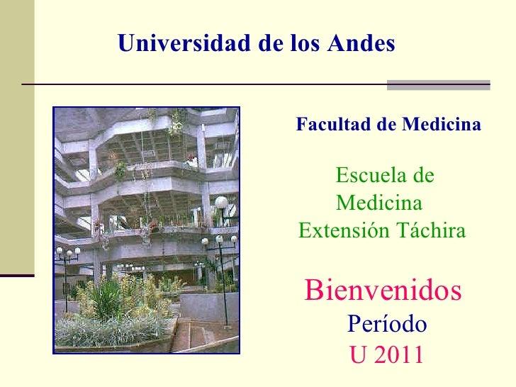 Bienvenidos  Período U 2011 Universidad de los Andes Facultad de Medicina Escuela de Medicina  Extensión Táchira