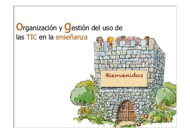 organización y gestión del uso delas TIC en la enseñanza                           Bienvenidos