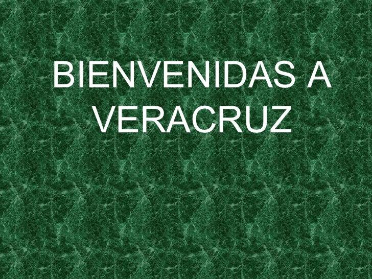 BIENVENIDAS A VERACRUZ