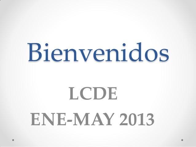 Bienvenidos   LCDEENE-MAY 2013