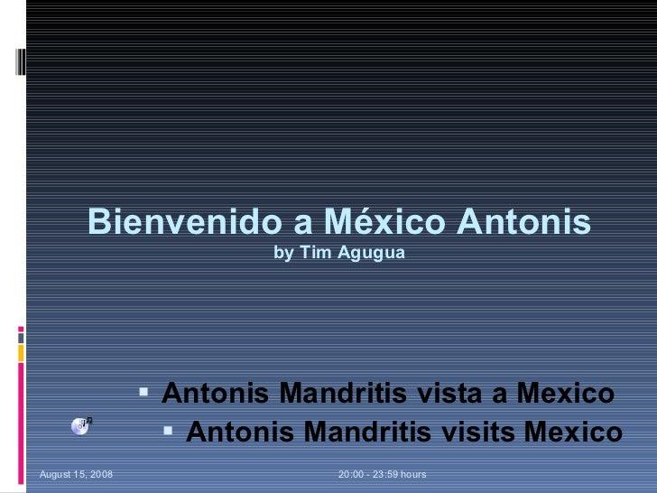 Bienvenido a México Antonis by  Tim Agugua <ul><li>Antonis Mandritis vista a Mexico  </li></ul><ul><li>Antonis Mandritis v...
