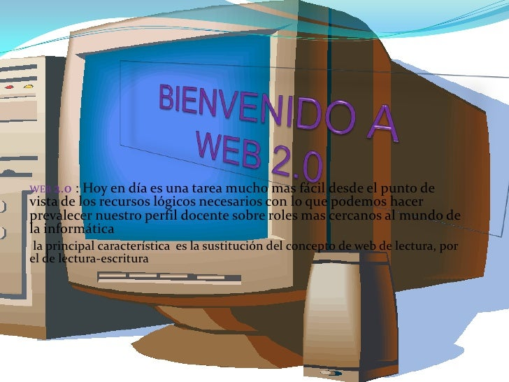 WEB 2.0 : Hoy en día es una tarea mucho mas fácil desde el punto de vista de los recursos lógicos necesarios con lo que po...