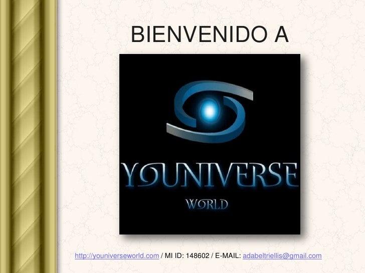 BIENVENIDO A<br />http://youniverseworld.com / MI ID: 148602 / E-MAIL: adabeltriellis@gmail.com<br />