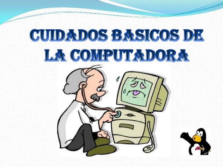 CUIDADOS BASICOS DE LA COMPUTADORA<br />