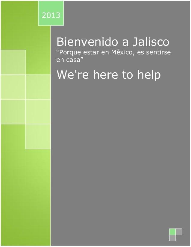 """Bienvenido a Jalisco """"Porque estar en México, es sentirse en casa"""" We're here to help 2013"""