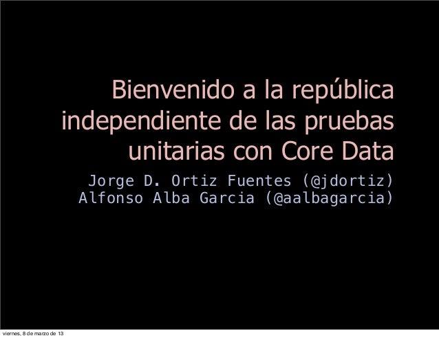 Bienvenido a la república                       independiente de las pruebas                            unitarias con Core...