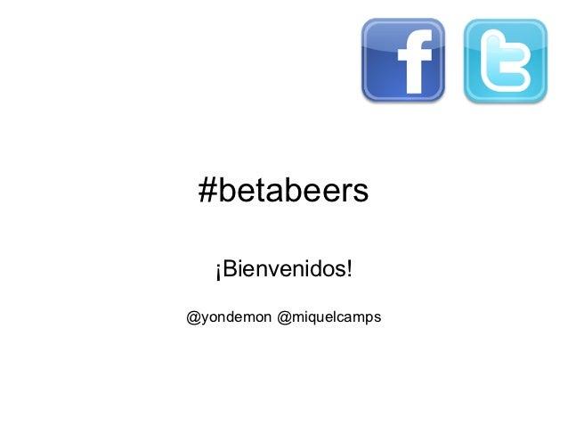 #betabeers   ¡Bienvenidos!@yondemon @miquelcamps