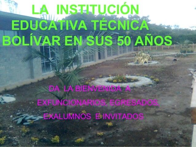 LA INSTITUCIÓN EDUCATIVA TÉCNICA BOLÍVAR EN SUS 50 AÑOS DA LA BIENVENIDA A EXFUNCIONARIOS, EGRESADOS, EXALUMNOS E INVITADOS