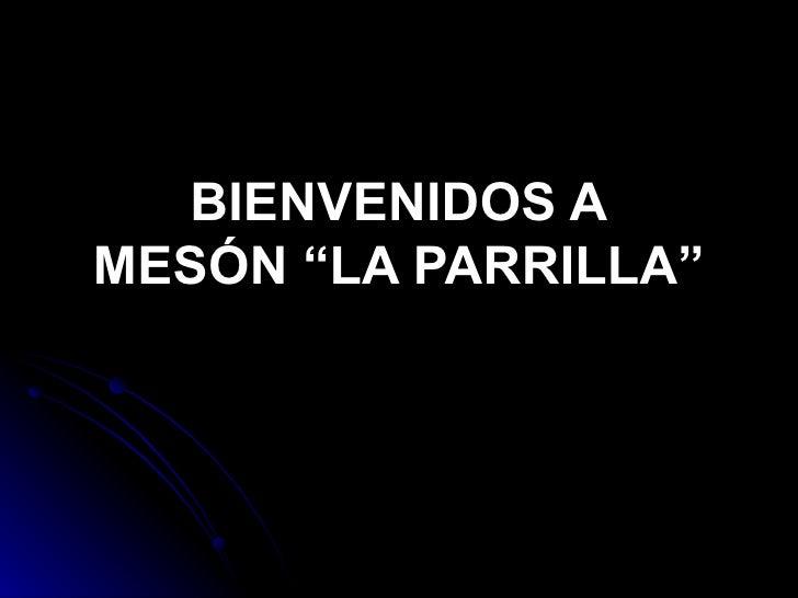 """BIENVENIDOS A MESÓN """"LA PARRILLA"""""""