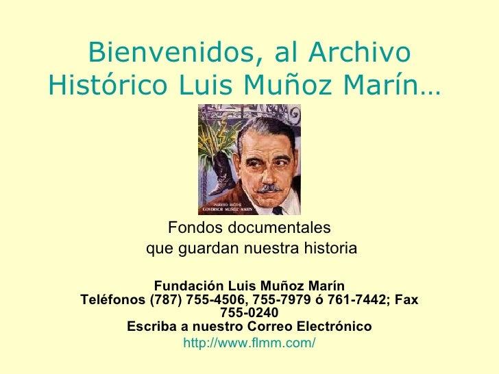Bienvenidos, al Archivo Histórico Luis Muñoz Marín…   Fondos documentales que guardan nuestra historia Fundación Luis Muño...