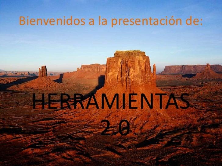 Bienvenidos a la presentación de:<br />HERRAMIENTAS 2.0<br />