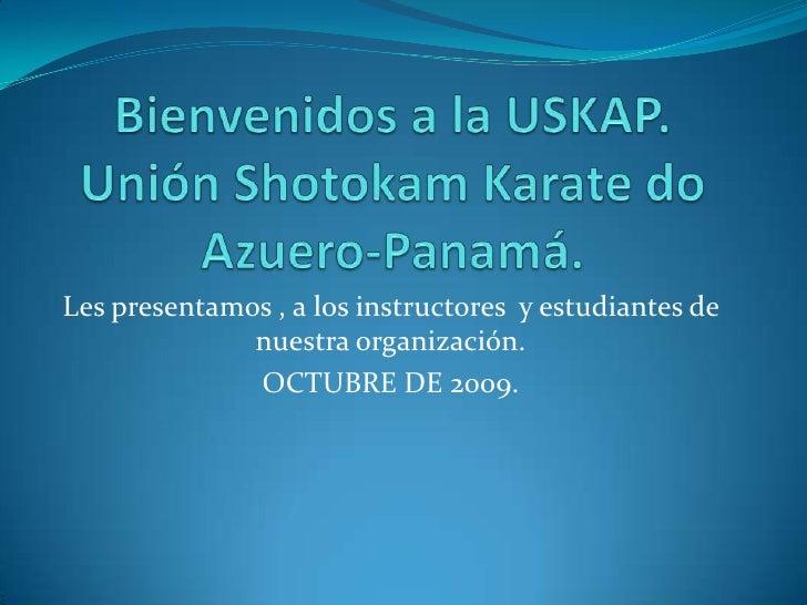 Bienvenidos a la USKAP.Unión Shotokam Karate do Azuero-Panamá.<br />Les presentamos , a los instructores  y estudiantes de...