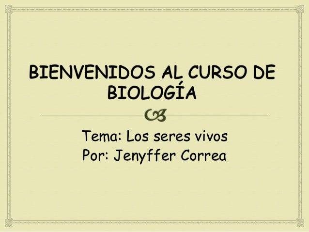 Tema: Los seres vivosPor: Jenyffer Correa