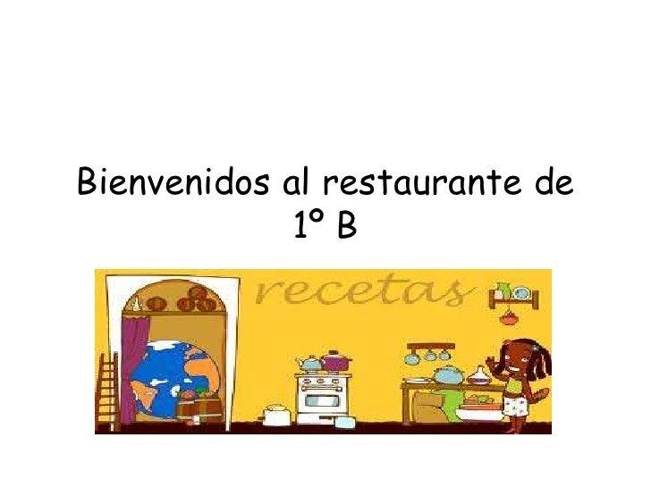 Bienvenidos al restaurante de1º B<br />
