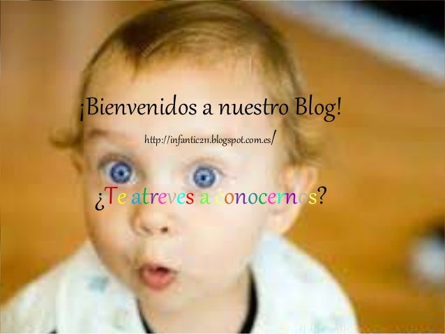 ¡Bienvenidos a nuestro Blog!  http://infantic211.blogspot.com.es/  ¿Te atreves a conocernos?
