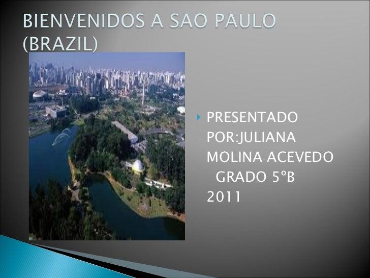 <ul><li>PRESENTADO POR:JULIANA MOLINA ACEVEDO  GRADO 5ºB  2011 </li></ul>