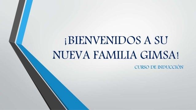 ¡BIENVENIDOS A SU NUEVA FAMILIA GIMSA! CURSO DE INDUCCIÓN