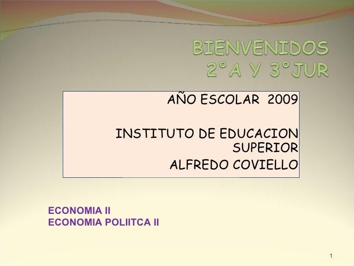 AÑO ESCOLAR  2009 INSTITUTO DE EDUCACION SUPERIOR ALFREDO COVIELLO ECONOMIA II  ECONOMIA POLIITCA II