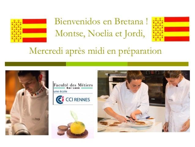 Bienvenidos en Bretana !Montse, Noelia et Jordi,Mercredi après midi en préparation