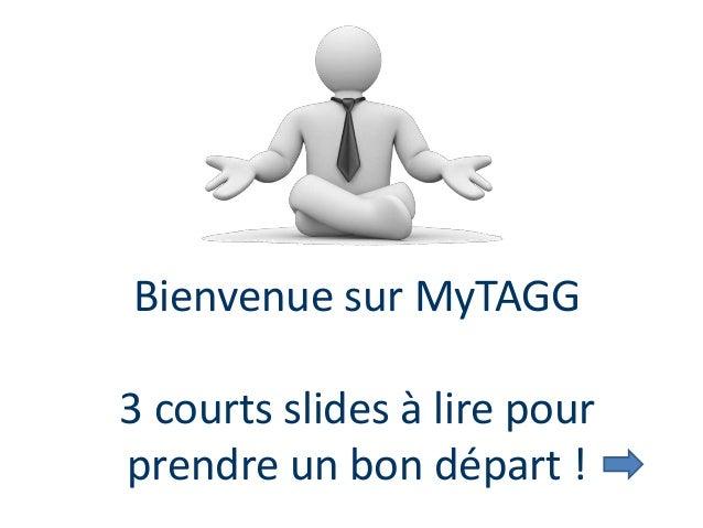 Bienvenue sur MyTAGG 3 courts slides à lire pour prendre un bon départ !