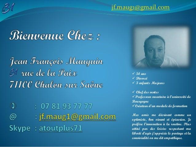jf.maug1@gmail.com  54 ans  Divorcé  3 enfants Majeurs  Chef des ventes Professeur vacataire à l'université de Bourgo...