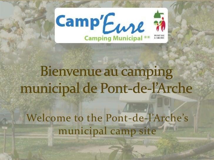 Bienvenue au camping municipal de Pont-de-l'Arche<br />Welcome to the Pont-de-l'Arche'smunicipal camp site<br />
