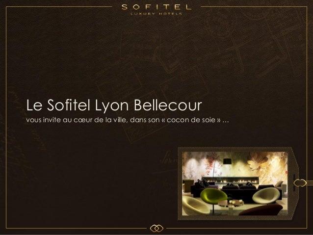 Le Sofitel Lyon Bellecourvous invite au cœur de la ville, dans son « cocon de soie » …                                    ...