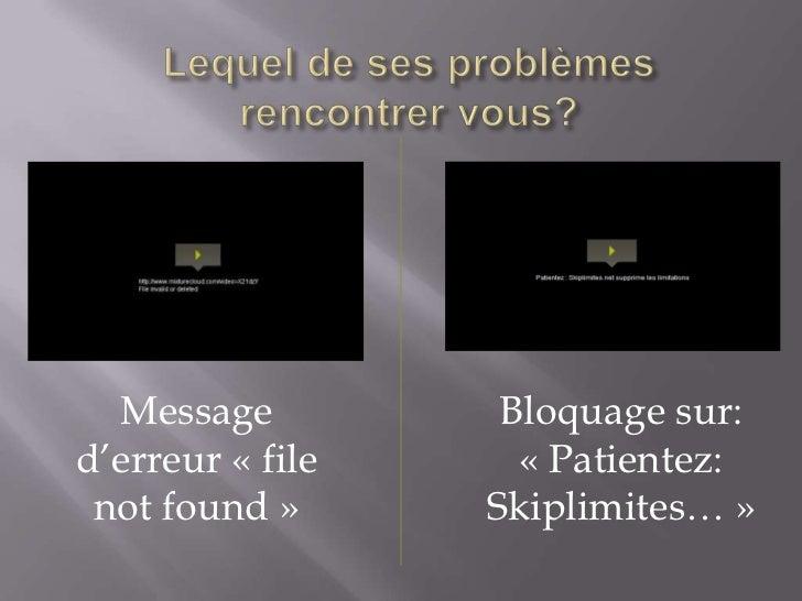 Message          Bloquage sur:d'erreur « file     « Patientez: not found »      Skiplimites… »