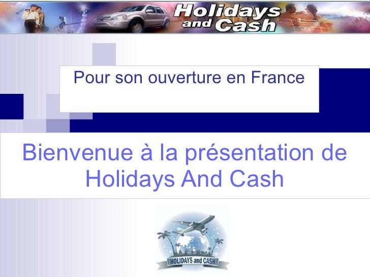 Bienvenue à la présentation de Holidays And Cash Pour son ouverture en France