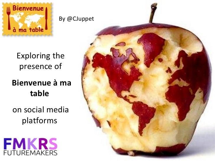 By @CJuppet Exploring the  presence ofBienvenue à ma    tableon social media  platforms