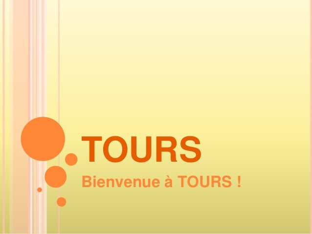 TOURS Bienvenue à TOURS !
