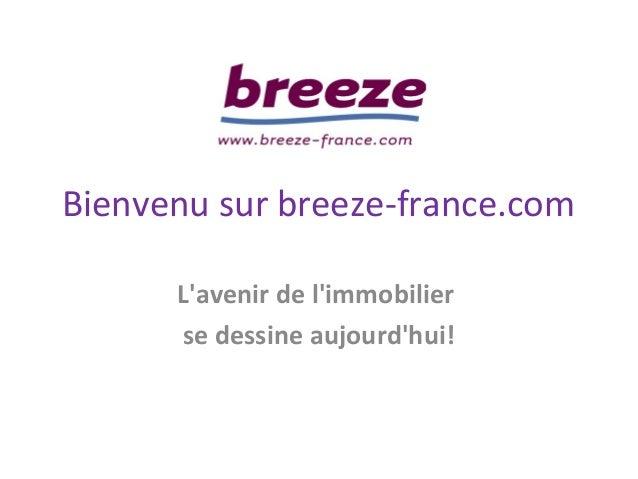 Bienvenu sur breeze-france.com L'avenir de l'immobilier se dessine aujourd'hui!