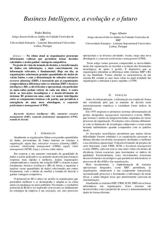 Business Intelligence, a evolução e o futuro Pedro Batista Artigo desenvolvido no âmbito da Unidade Curricular de ERP Univ...